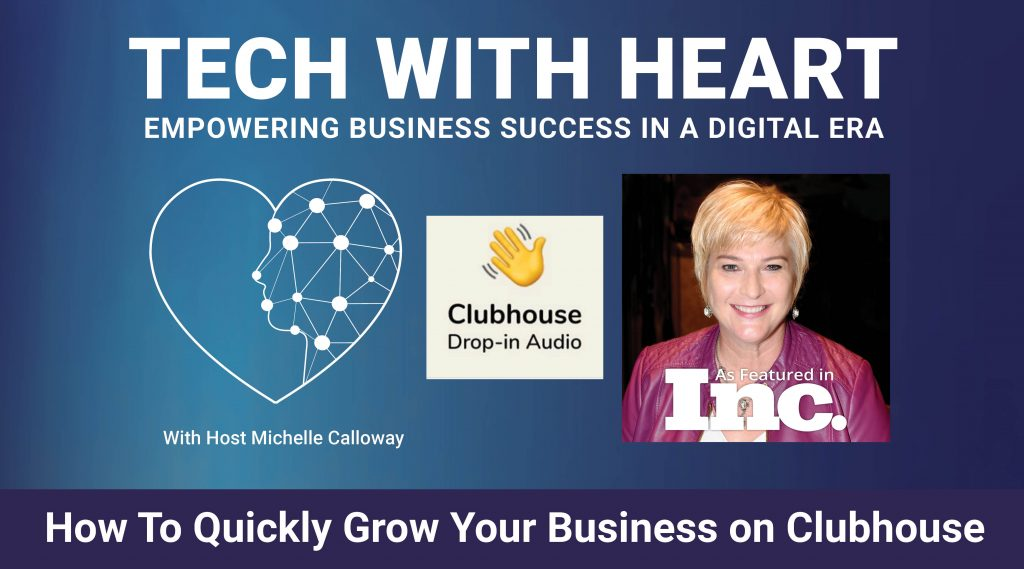 How to quickly grow your business on Clubhouse - tech with heart tv with Michelle Calloway