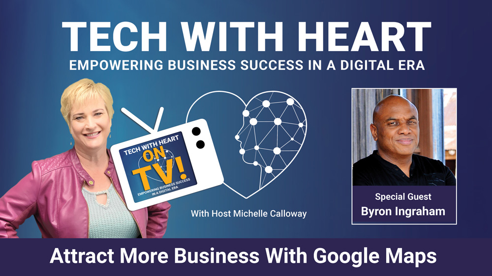 Attract More Business for free With Google Maps –Tech With Heart Interview With Byron Ingraham