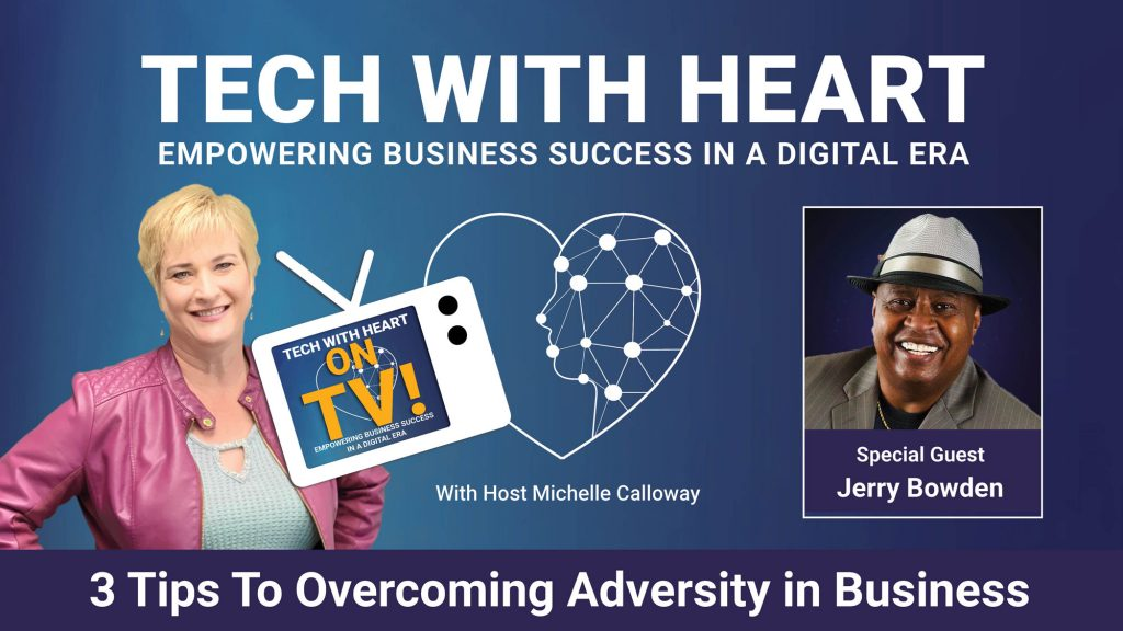 3 Tips to overcoming adversity in business - a tech with heart tv interview with author and tech founder, Jerry B. Bowden