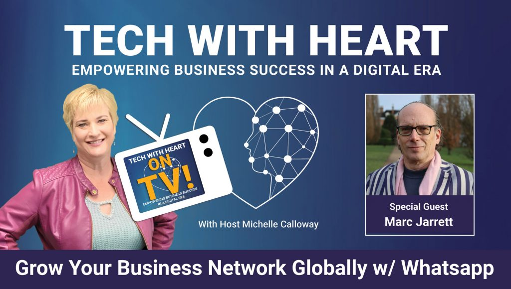 Grow Your Business Network Globally With WhatsApp, a Tech With Heart Interview with Marc Jarrett