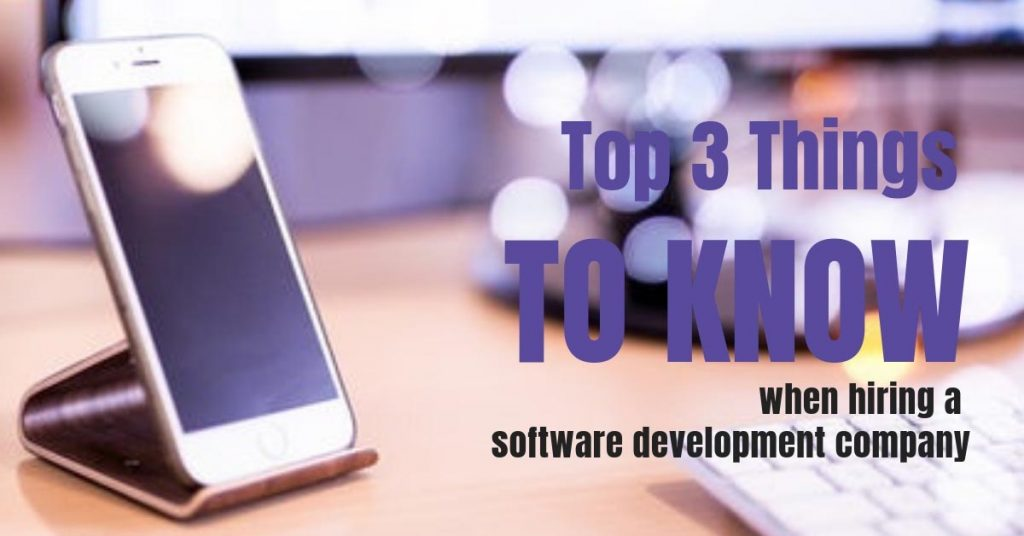 Top 3 Things You Should Know When Choosing a Software Development Company